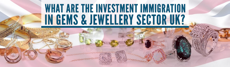 What-are-the-investment-immigration-in-Gems-and-Jewellery-Sector-UK